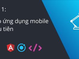 Bài 1: Ionic - Tạo ứng dụng mobile đầu tiên