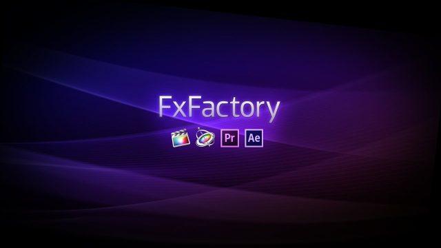 Tải xuống FxFactory Pro 7.1.7 Full   Gói hiệu ứng chất lượng, chuyên nghiệp cho Nhà làm phim