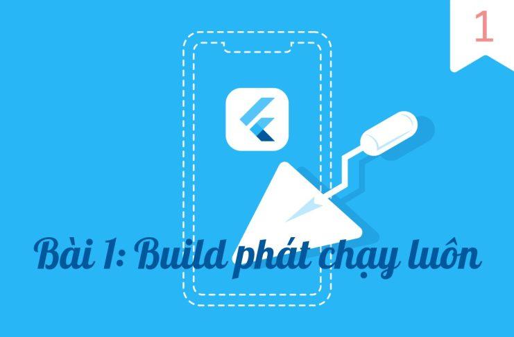 Flutter & Bài 1: Build phát đầu tiên đã chạy